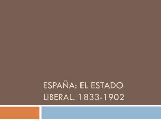 ESPAÑA: EL ESTADO LIBERAL. 1833-1902