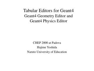 Tabular Editors for Geant4 Geant4 Geometry Editor and Geant4 Physics Editor