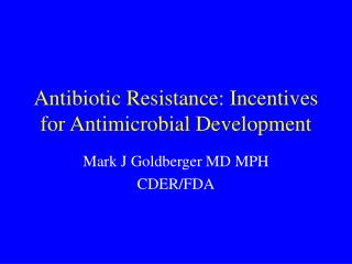Antibiotic Resistance: Incentives for Antimicrobial Development