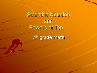 Scientific Notation and  Powers of Ten