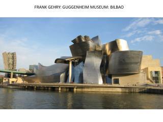 FRANK GEHRY: GUGGENHEIM MUSEUM: BILBAO