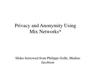 Privacy and Anonymity Using      Mix Network s*