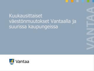 Kuukausittaiset väestönmuutokset Vantaalla ja suurissa kaupungeissa