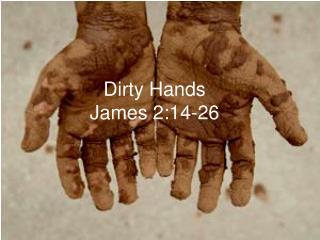 Dirty Hands James 2:14-26