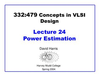 332:479  Concepts in VLSI Design Lecture 24 Power Estimation