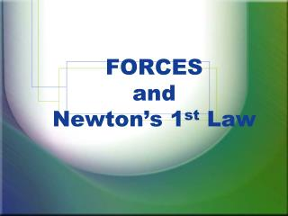 FORCES  and Newton's 1 st  Law