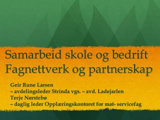 Samarbeid skole og bedrift Fagnettverk og partnerskap