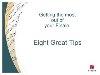 Getting the most  out of  your Finale. Eight Great Tips