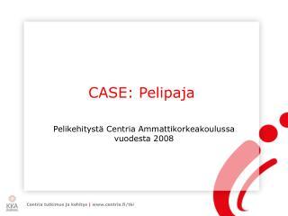 CASE: Pelipaja
