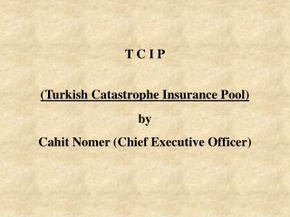 T C I P (Turkish Catastrophe Insurance Pool)