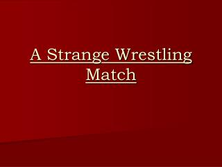 A Strange Wrestling Match
