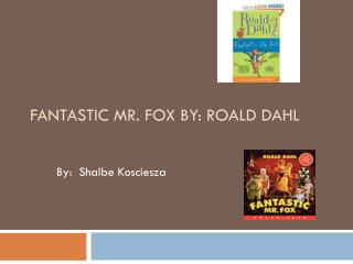 Fantastic Mr. Fox By:  Roald  Dahl