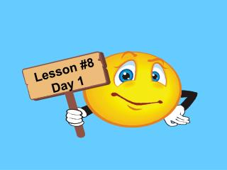 Lesson #8 Day 1