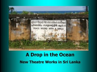 A Drop in the Ocean New Theatre Works in Sri Lanka