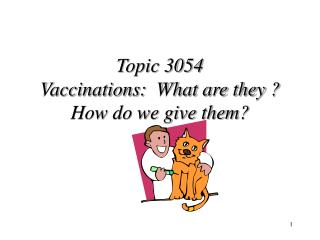 Topic 3054  Vaccinations:  What are they ? How do we give them?