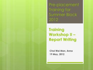 Pre-placement Training for Summer Block 2012 Training Workshop II –  Report Writing