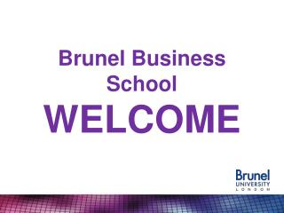 Brunel Business School  WELCOME