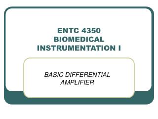 ENTC 4350 BIOMEDICAL INSTRUMENTATION I