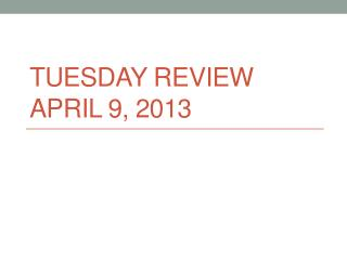 Tuesday Review April 9, 2013