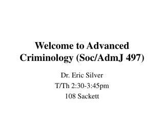 Welcome to Advanced Criminology (Soc/AdmJ 497)