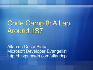 Code Camp 8: A Lap Around IIS7