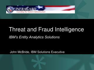 Threat and Fraud Intelligence IBM�s Entity Analytics Solutions