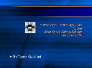 Instructional Technology Plan for the  West Shore School District Lewisberry, PA