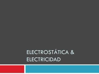 Electrostática & electricidad