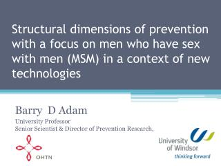 Barry  D Adam University Professor Senior Scientist & Director of Prevention Research,