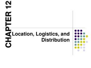Location, Logistics, and Distribution