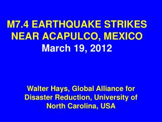 M7.4 EARTHQUAKE STRIKES NEAR ACAPULCO, MEXICO March 19, 2012