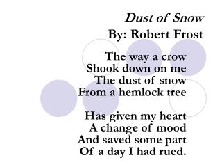 Dust of Snow By: Robert Frost