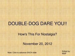 DOUBLE-DOG DARE YOU!!