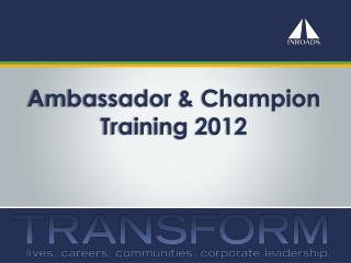 Ambassador & Champion  Training 2012