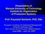 Presentation of  Warsaw University of Technology Institute for Organisation of Production Systems  Prof. Krzysztof Santa
