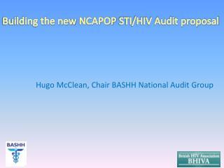 Building the new  NCAPOP  STI/HIV Audit proposal