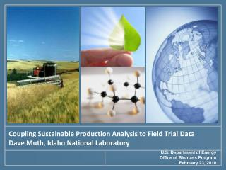 Coupling Sustainable Production Analysis to Field Trial Data Dave Muth, Idaho National Laboratory