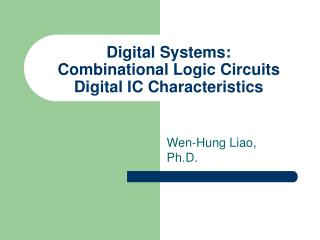 Digital Systems: Combinational Logic Circuits Digital IC Characteristics
