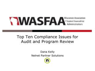 Top Ten Compliance Issues for Audit and Program Review Dana Kelly Nelnet Partner Solutions