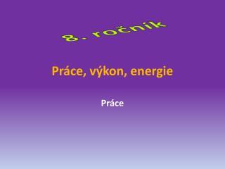 Práce, výkon, energie