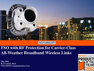 FSO with RF Protection for Carrier-Class  All-Weather Broadband Wireless Links May 2004