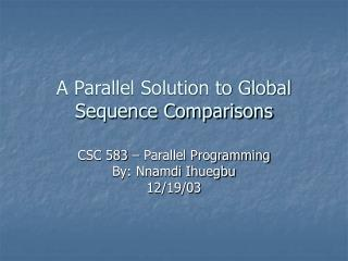 A Parallel Solution to Global Sequence Comparisons
