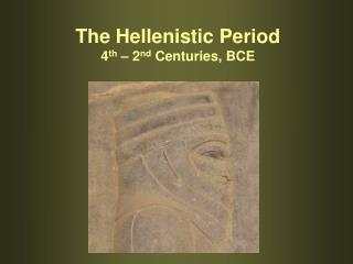 The Hellenistic Period 4 th  – 2 nd  Centuries, BCE