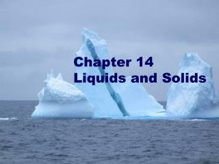 Chapter 14 Liquids and Solids