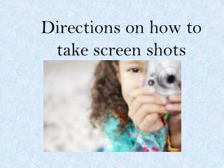 Directions on how to take screen shots