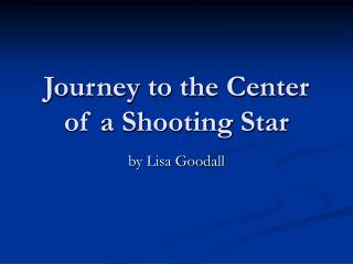 Journey to the Center of a Shooting Star