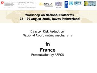 Disaster Risk Reduction  National Coordinating Mechanisms in France Presentation by AFPCN