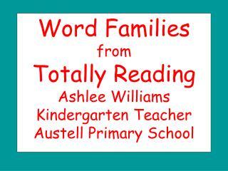 Word Families from  Totally Reading Ashlee Williams Kindergarten Teacher Austell Primary School