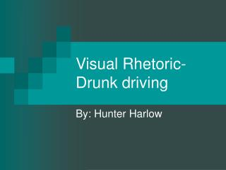 Visual Rhetoric- Drunk driving
