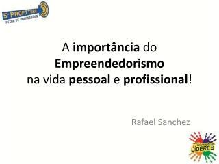 A  importância  do  Empreendedorismo na vida  pessoal  e  profissional !